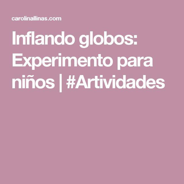 Inflando globos: Experimento para niños   #Artividades