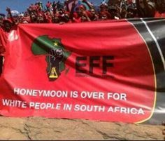 """""""Honeymoon is over for white people in South Africa"""" #EFF banner slogan [continues threats contributed to upscaling of white #genocide rating in #SouthAfrica by World Genocide Watch]"""