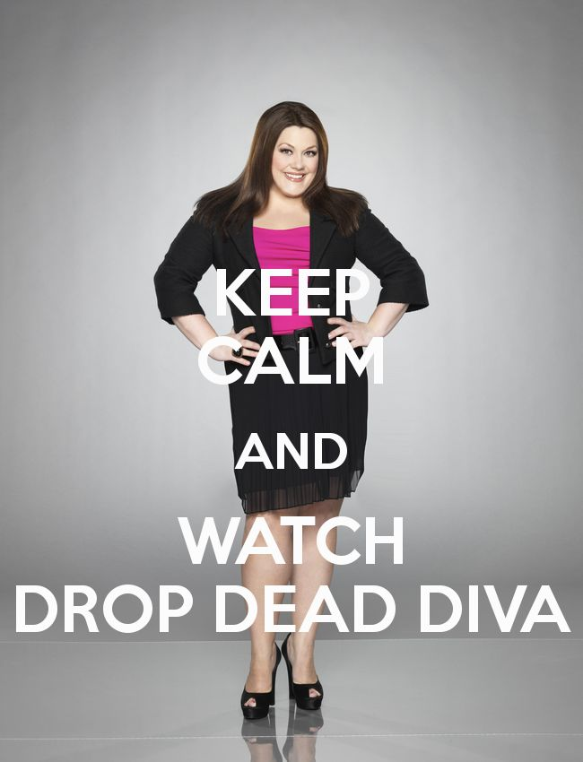 Keep Calm and watch drop dead diva!