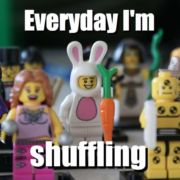 Everyday I'm - shuffling via brickmeme.com
