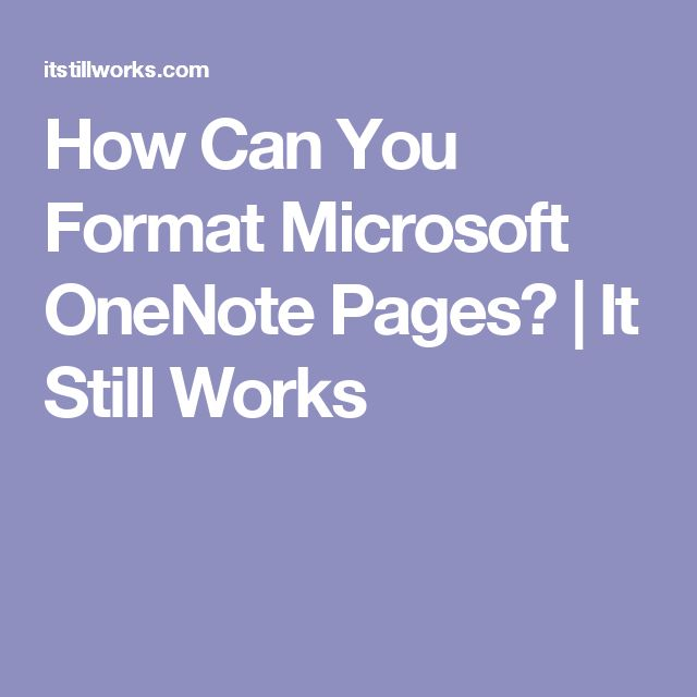 How Can You Format Microsoft OneNote Pages? | It Still Works