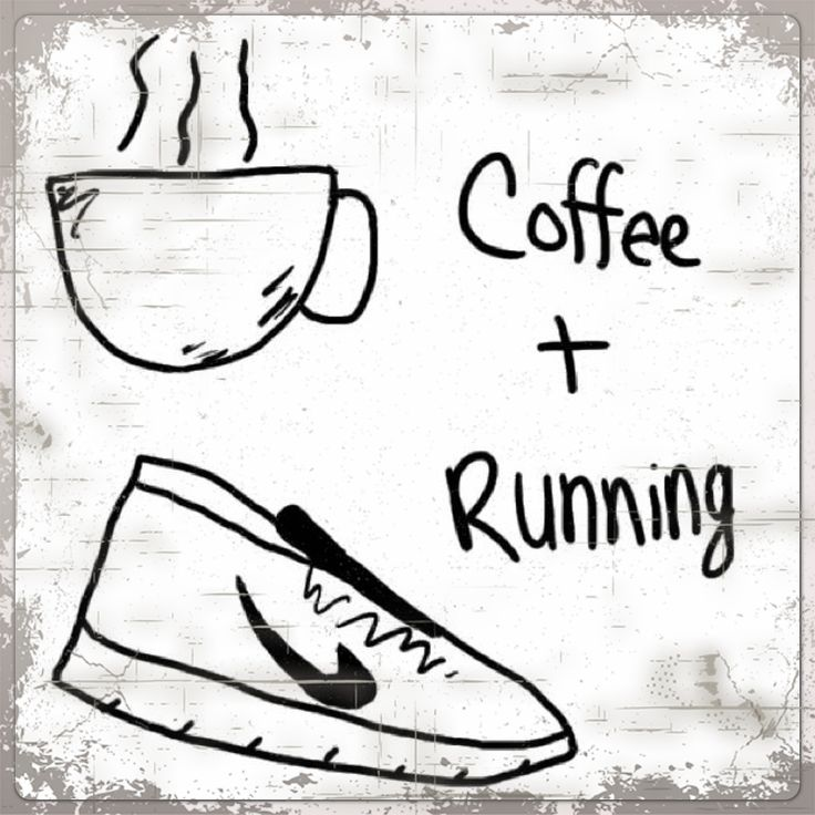 Coffee and running....me!