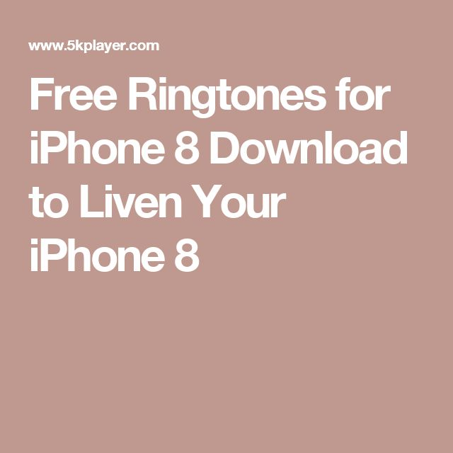 Free Ringtones for iPhone 8 Download to Liven Your iPhone 8
