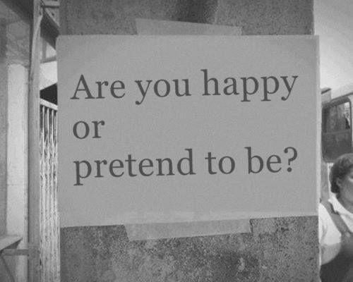 estas feliz o estas aparentando serlo?