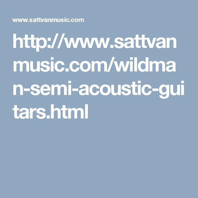 http://www.sattvanmusic.com/wildman-semi-acoustic-guitars.html