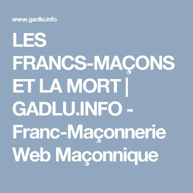 LES FRANCS-MAÇONS ET LA MORT   GADLU.INFO - Franc-Maçonnerie Web Maçonnique