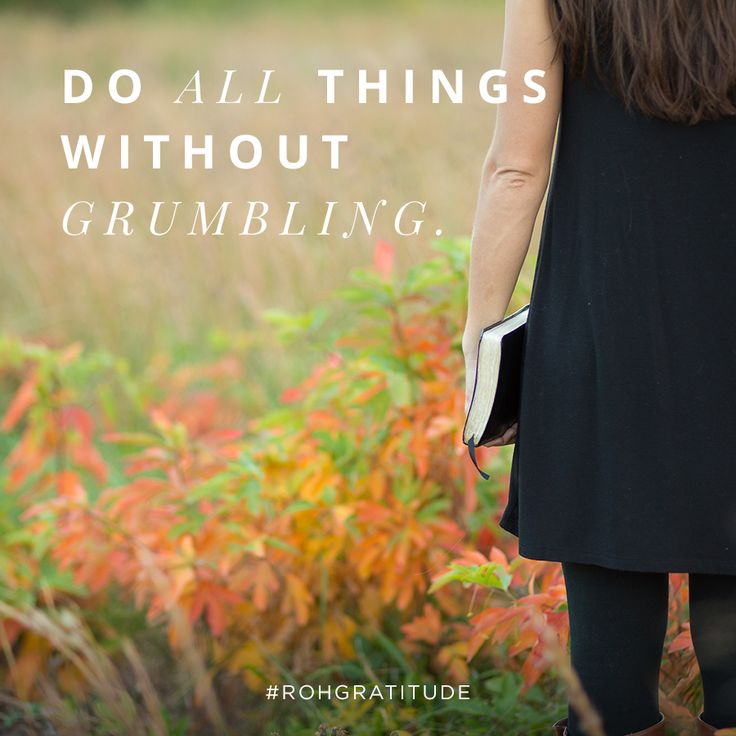"""""""Grumbling is the opposite of thankfulness. Like gratitude, it starts in the heart and expresses itself in our words. It grows out of the sin of discontentment—not being satisfied with what God has provided."""" 