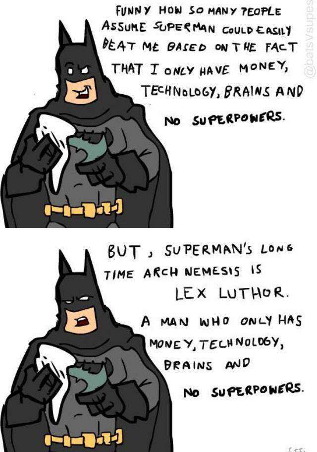 This logic is how Batman beat Superman. This is a comparison of Lex and  Batman 41bfe3e707c4