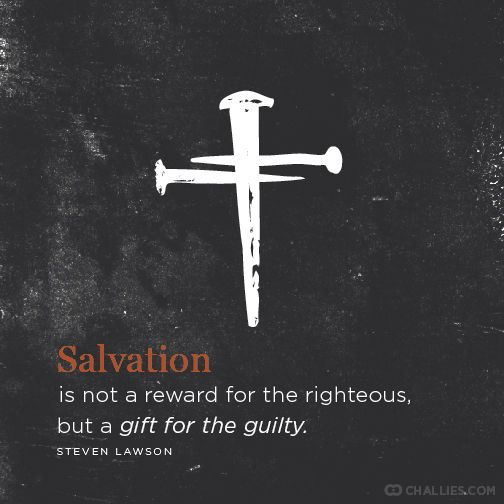 Good Friday. Salvation is not a reward for the righteous, but a gift for the guilty.
