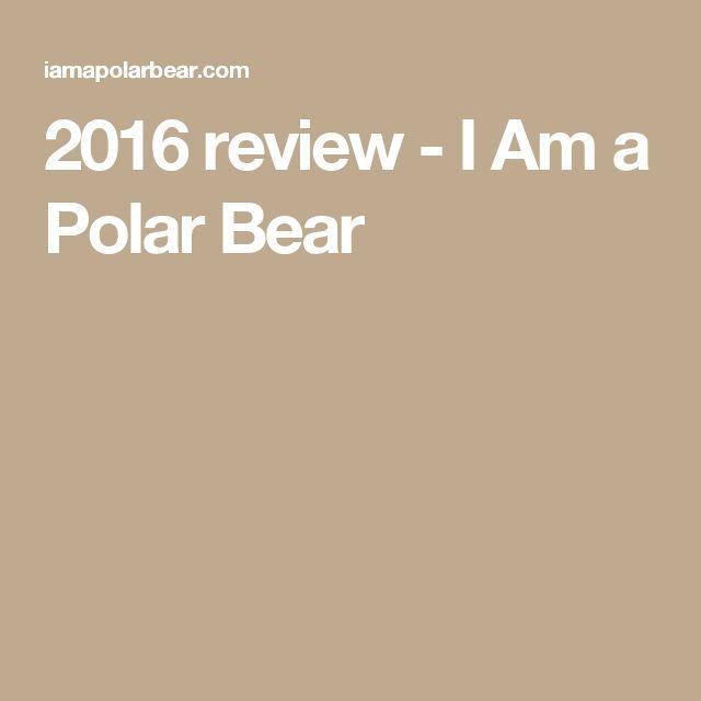 2016 review - I Am a Polar Bear