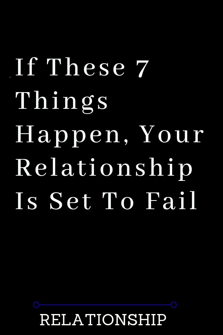 If These 7 Things Happen Your Relationship Is Set To Fail Failed Relationship Quotes Boyfriend Quotes Relationships Relationship Breakup