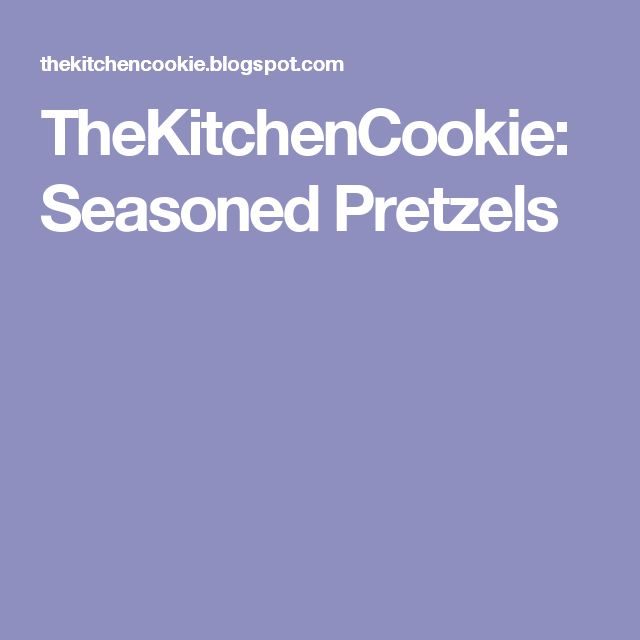 TheKitchenCookie: Seasoned Pretzels