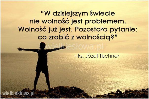 W dzisiejszym świecie nie wolność jest problemem... #Tischner-Józef,  #Wolność