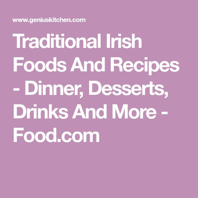 Traditional Irish Foods And Recipes - Dinner, Desserts, Drinks And More - Food.com