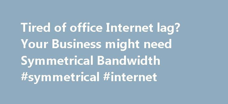 """Tired of office Internet lag? Your Business might need Symmetrical Bandwidth #symmetrical #internet http://bank.nef2.com/tired-of-office-internet-lag-your-business-might-need-symmetrical-bandwidth-symmetrical-internet/  Tired of office Internet lag? Your Business might need Symmetrical Bandwidth. At Wicked Bandwidth, we do a lot of talking about """"symmetrical"""" bandwidth, and we brag about the power of delivering the same upload/download speeds to our business customers. However, as a small or…"""