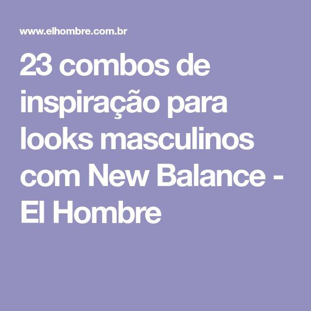 23 combos de inspiração para looks masculinos com New Balance - El Hombre