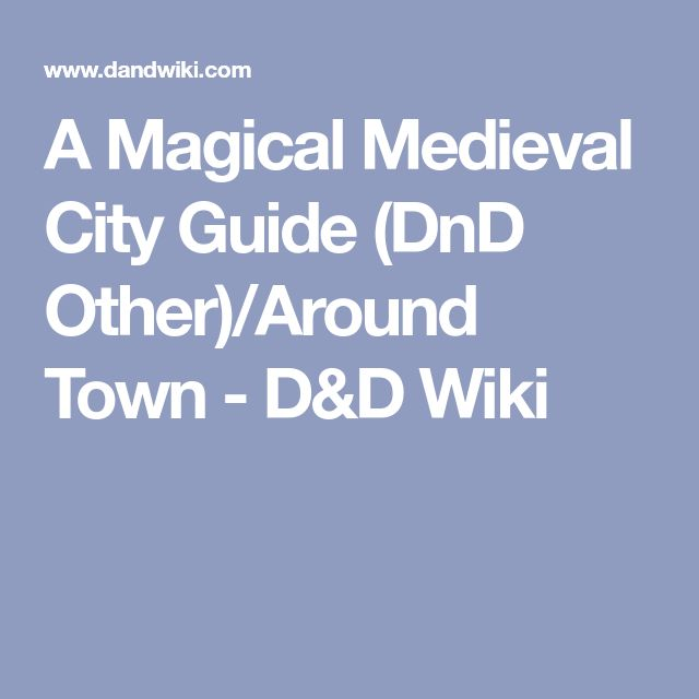 A Magical Medieval City Guide (DnD Other)/Around Town - D&D Wiki