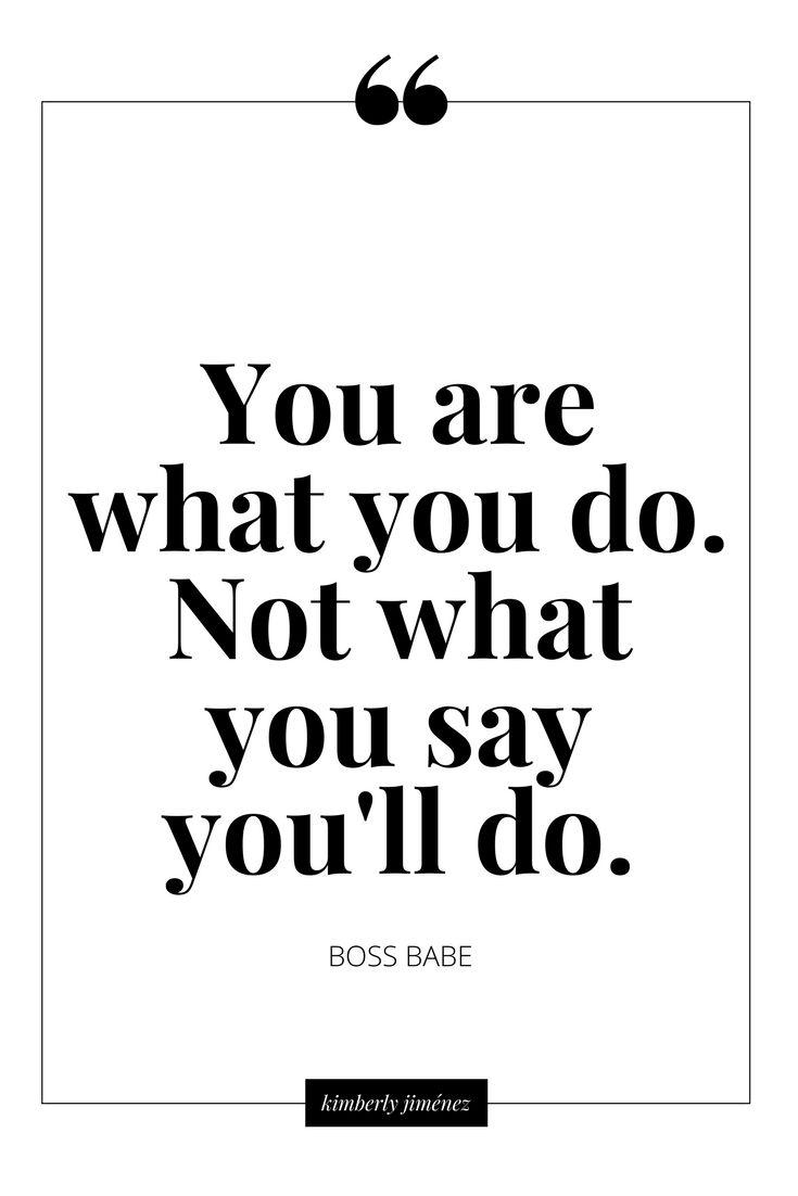 Eres lo que haces,no lo que dices que vas a hacer