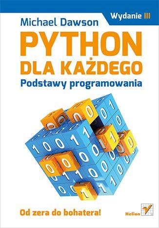 Python dla każdego. Podstawy programowania. Wydanie III - Michael Dawson