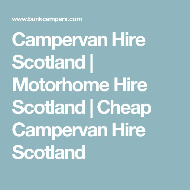 Campervan Hire Scotland | Motorhome Hire Scotland | Cheap Campervan Hire Scotland