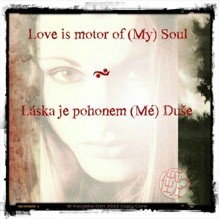 Love is motor of (My) Soul-Láska je pohonem (Mé) Duše