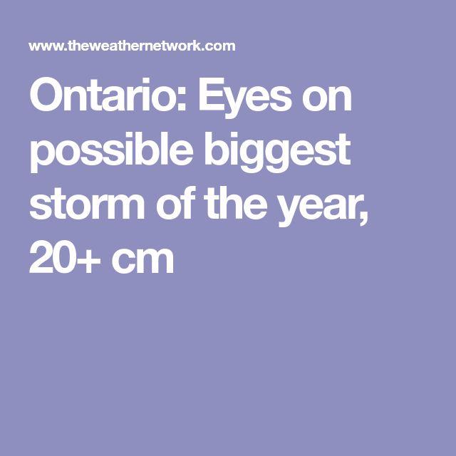 Ontario: Eyes on possible biggest storm of the year, 20+ cm