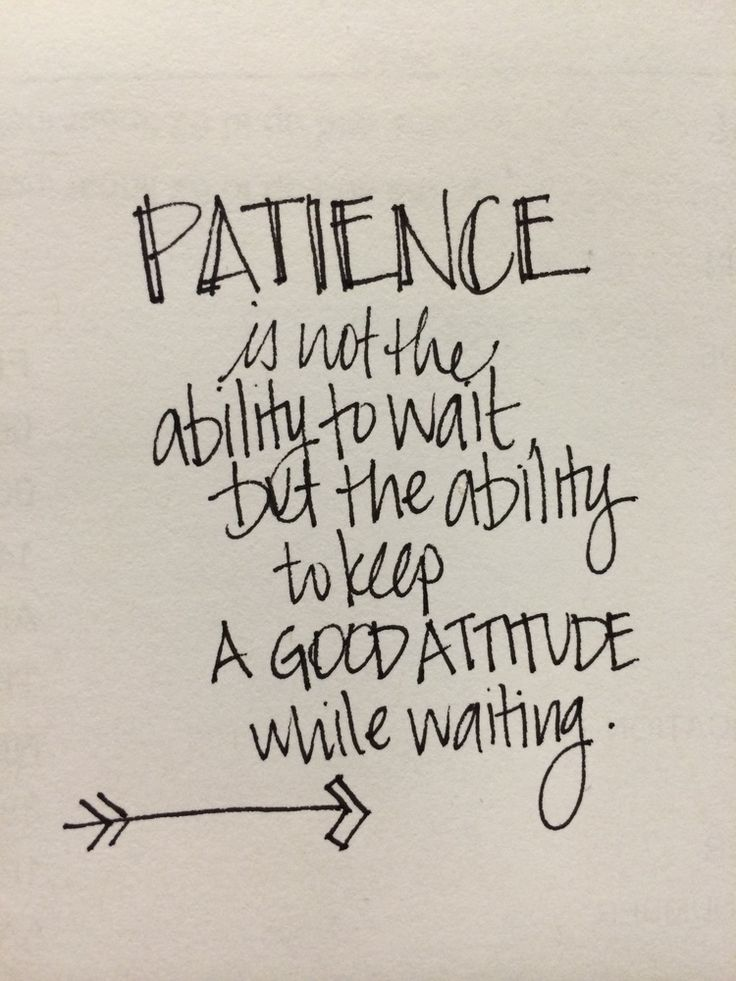 Living in pain often requires a lot of patience; with yourself, your family and your health care providers. Remember the importance of a good attitude!
