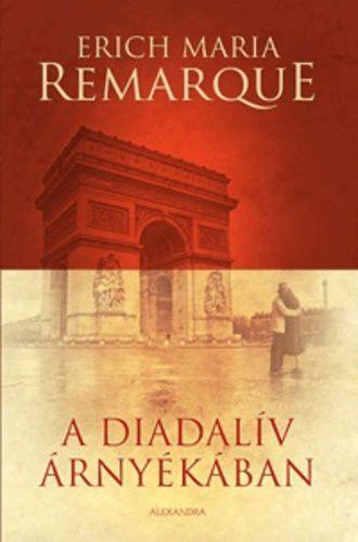 A Diadalív árnyékában · Erich Maria Remarque · Könyv · Moly
