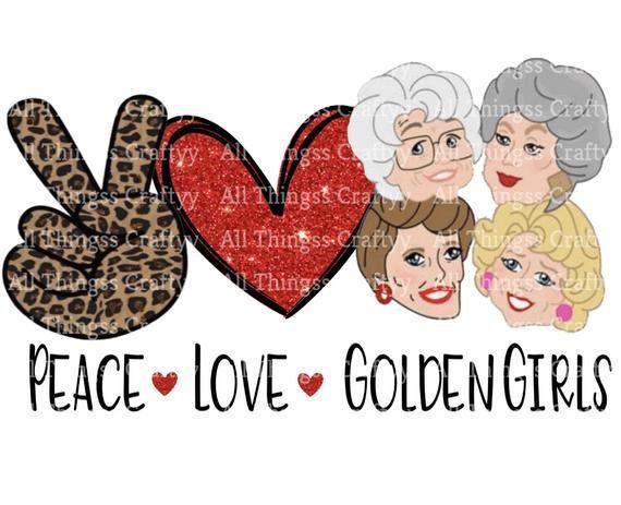 Peace Love Golden Girls Golden Girls Sublimation Download Digital Download Png Instant Download Golden Girls Peace And Love Cricut Projects Vinyl