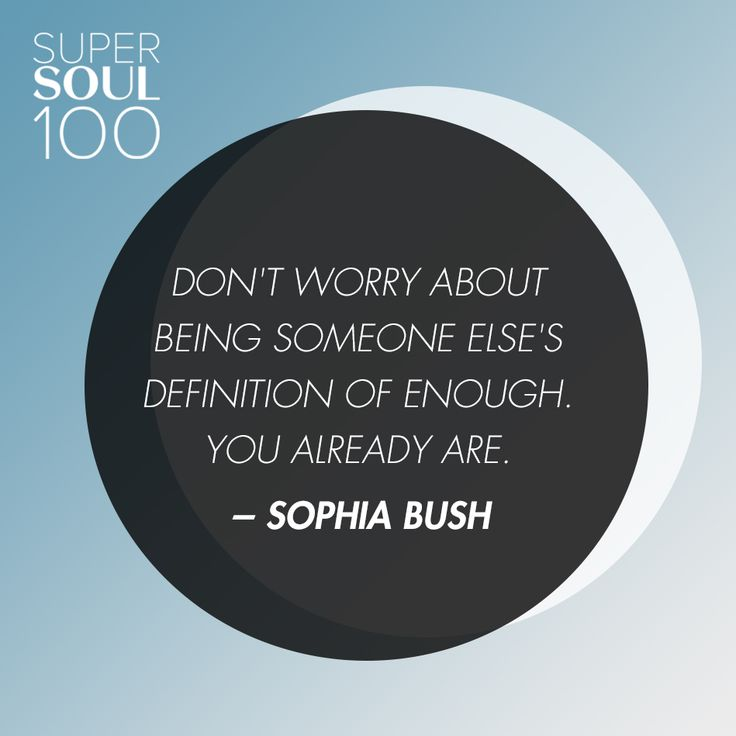 """Sophia Bush Quote - SuperSoul 100 """"Don't worry about being someone else's definition of enough. You already are."""""""