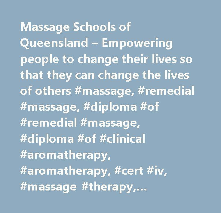 Massage Schools of Queensland – Empowering people to change their lives so that they can change the lives of others #massage, #remedial #massage, #diploma #of #remedial #massage, #diploma #of #clinical #aromatherapy, #aromatherapy, #cert #iv, #massage #therapy, #burleigh #heads, #gold #coast…