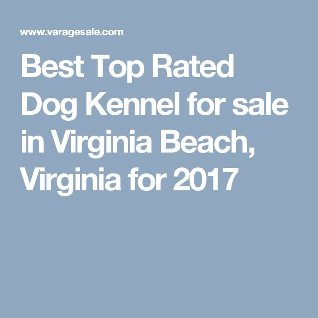 Best Top Rated Dog Kennel for sale in Virginia Beach, Virginia for 2017