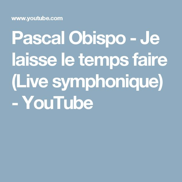 Pascal Obispo - Je laisse le temps faire (Live symphonique) - YouTube