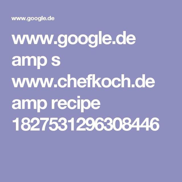 www.google.de amp s www.chefkoch.de amp recipe 1827531296308446