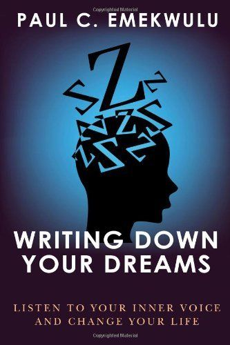 Writing Down Your Dreams: Listen to Your Inner Voice and Change Your Life by Paul Chika Emekwulu, http://www.amazon.com/dp/1491003324/ref=cm_sw_r_pi_dp_pFsYsb0DR62V5M4R
