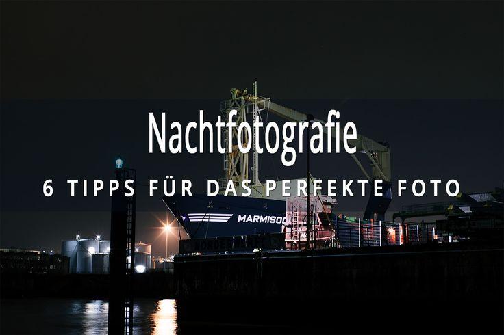 Fotokurs Teil 6: Nachtfotografie - 6 Tipps für das perfekte Foto bei Nacht. Wir zeigen dir die wichtigsten Grundlagen für die perfekte Nachtfotografie.