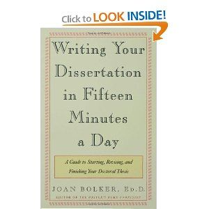 Writing Your Dissertation in Fifteen Minutes a Day: A Guide to Starting, Revising, and Finishing Your Doctoral Thesis: Joan Bolker: 97808050...