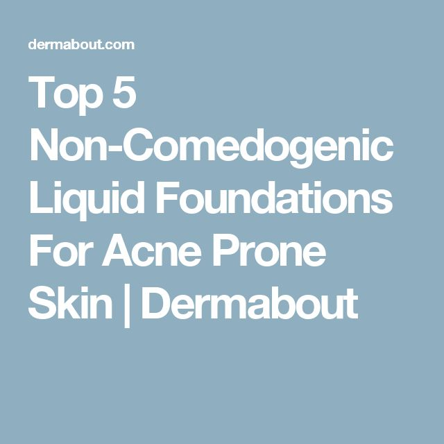 Top 5 Non-Comedogenic Liquid Foundations For Acne Prone Skin | Dermabout