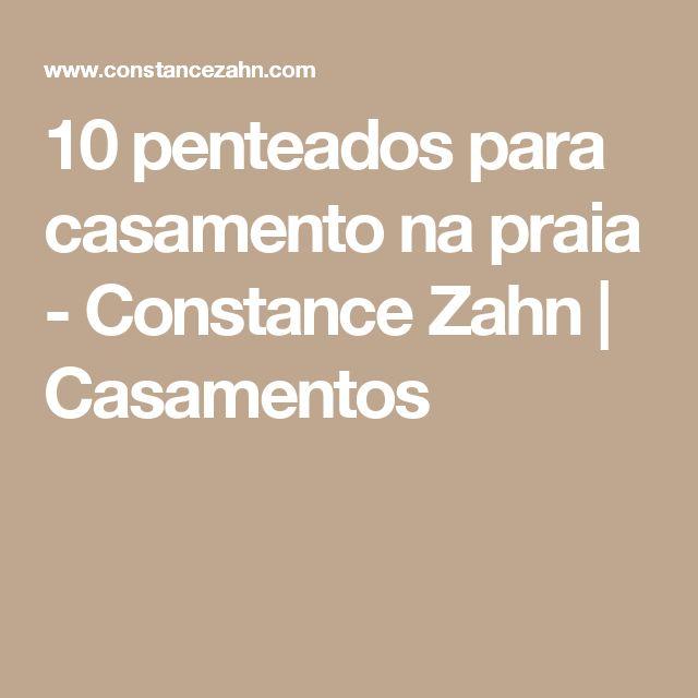 10 penteados para casamento na praia - Constance Zahn   Casamentos
