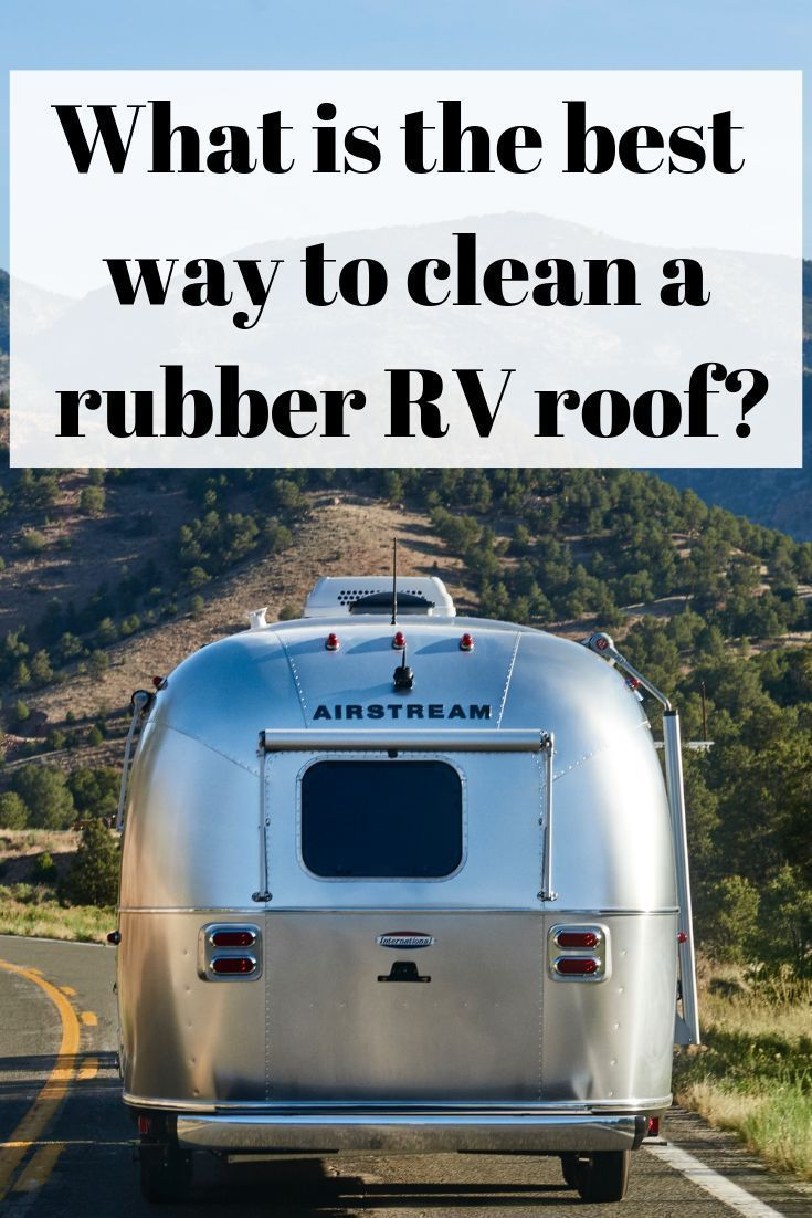 What Is The Best Way To Clean A Rubber Rv Roof Rv Roof Rv Winterizing