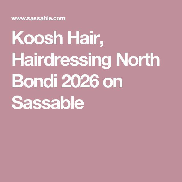 Koosh Hair, Hairdressing North Bondi 2026 on Sassable