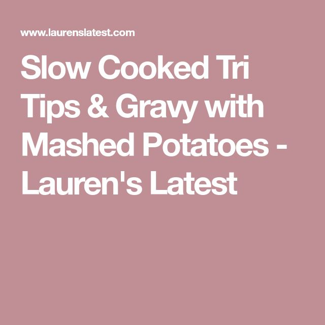 Slow Cooked Tri Tips & Gravy with Mashed Potatoes - Lauren's Latest