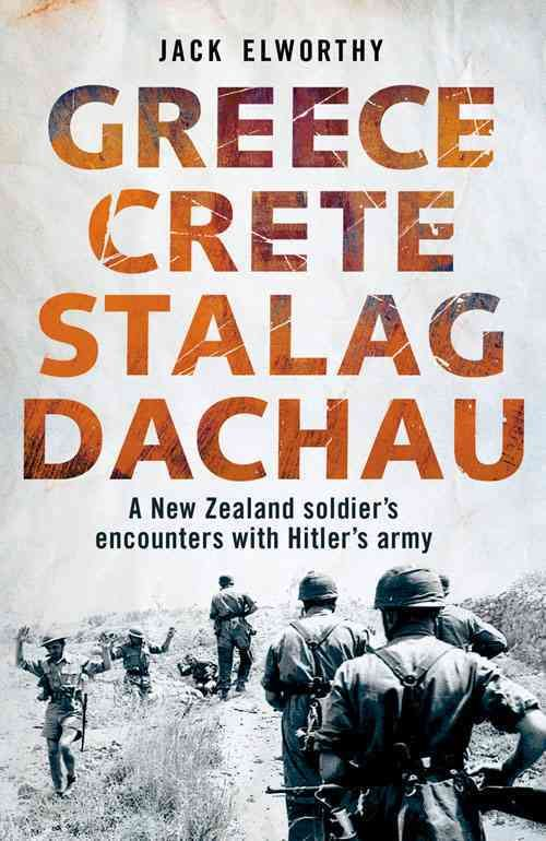Greece Crete Stalag Dachau: A New Zealand Soldier's Encounters With Hitler's…