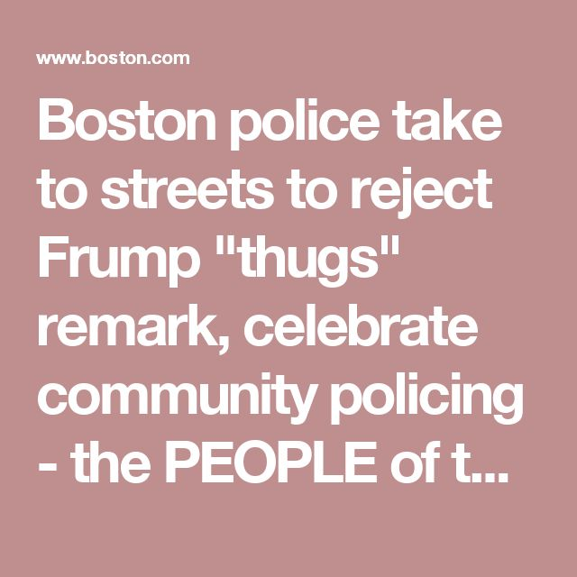 "Boston police take to streets to reject Frump ""thugs"" remark, celebrate community policing - the PEOPLE of the Thin Blue Line are also OUR community, OUR Peace Officers, OUR neighbors and family and friends. REMEMBER that. How we treat them, how we support them, how we train them, how we SEE them, matters!"