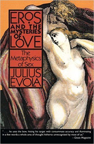 Julius Evola, 'Eros and the Mysteries of Love: The Metaphysics of Sex'