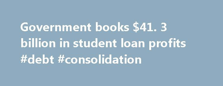 Government books $41. 3 billion in student loan profits #debt #consolidation http://loan.remmont.com/government-books-41-3-billion-in-student-loan-profits-debt-consolidation/  #government loans # Government books $41.3 billion in student loan profits Figures come as concerns mount about growing loan debt for students, graduates. Story Highlights The government student loan profit falls behind levels of just two major companies: Exxon Mobil and Apple Estimates show more than $1.2 trillion in…