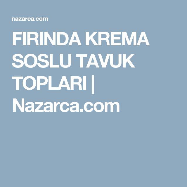 FIRINDA KREMA SOSLU TAVUK TOPLARI | Nazarca.com