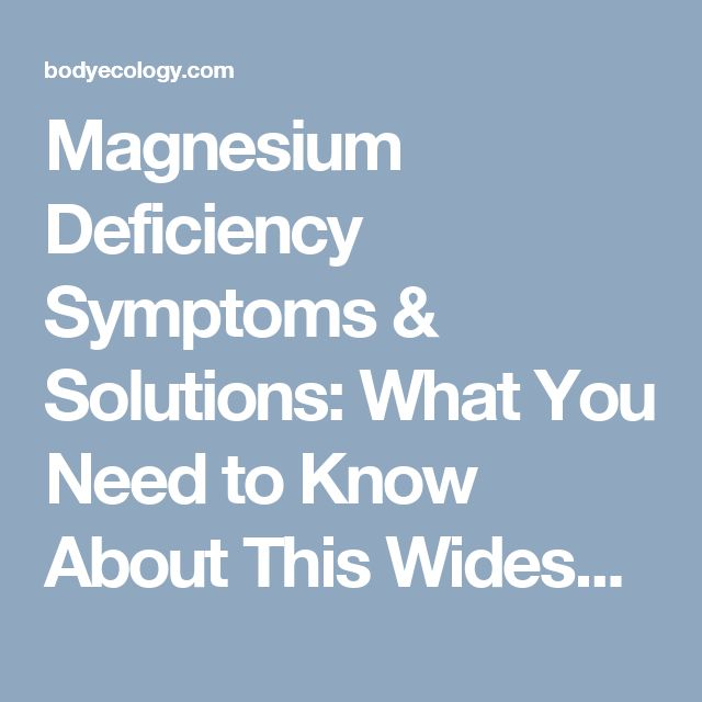 Magnesium Deficiency Symptoms & Solutions: What You Need to Know About This Widespread but Woefully Underreported Health Issue - All Body Ecology Articles