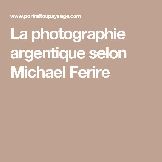 La photographie argentique selon Michael Ferire