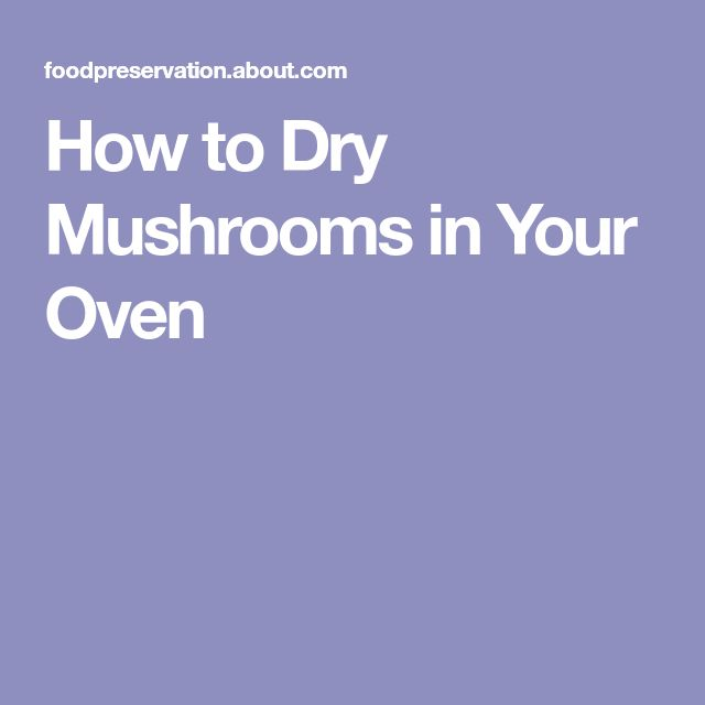 How to Dry Mushrooms in Your Oven